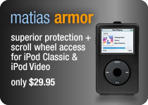 Matias Armor - Superior protection + scroll wheel access for iPod Classic and iPod Video.  Now only $19.95